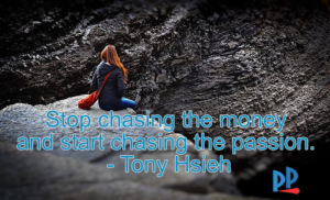 Tony Hsieh business quote - Stop chasing the money 08102020